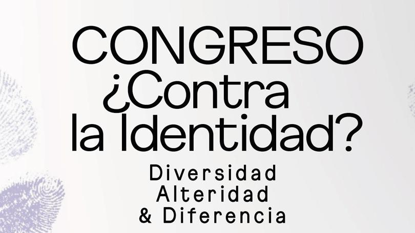 Congreso ¿Contra la identidad? Diversidad, alteridad y diferencia