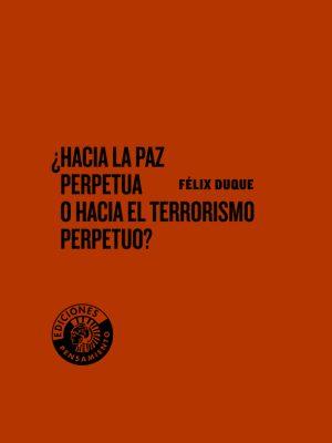 ¿Hacia la paz perpetua o hacia el terrorismo perpetuo?