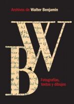 Archivos de Walter Benjamin. Fotografías, textos y dibujos