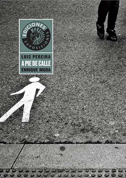 LUIS PEREIRA / ENRIQUE MUDA | A PIE DE CALLE