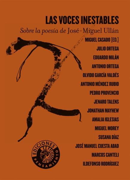 LAS VOCES INESTABLES. Sobre la poesía de José-Miguel Ullán | Miguel Casado [ed.]