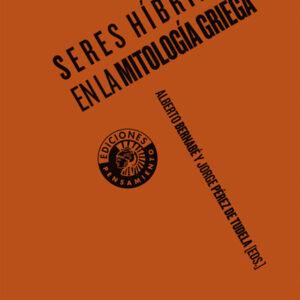 Seres híbridos en la mitología griega   Alberto Bernabé y Jorge Pérez de Tudela (eds.)