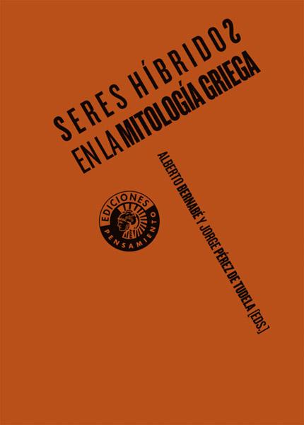 Seres híbridos en la mitología griega | Alberto Bernabé y Jorge Pérez de Tudela (eds.)
