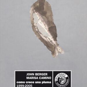 COMO CRECE UNA PLUMA | JOHN BERGER ? MARISA CAMINO