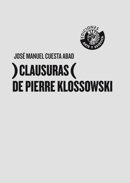 )CLAUSURAS( DE PIERRE KLOSSOWSKI | José Manuel Cuesta Abad