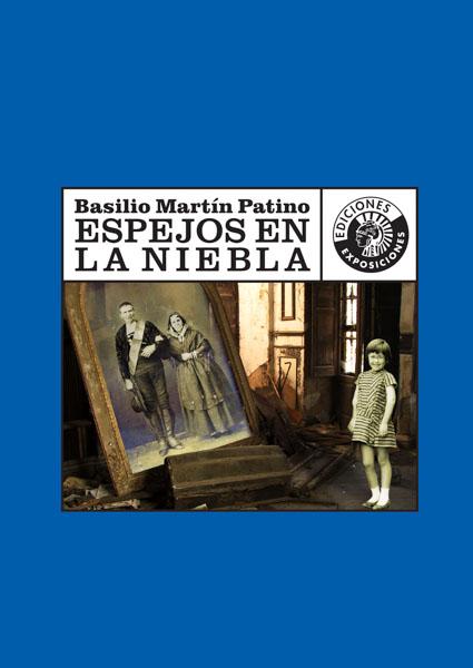 ESPEJOS EN LA NIEBLA | BASILIO MARTÍN PATINO