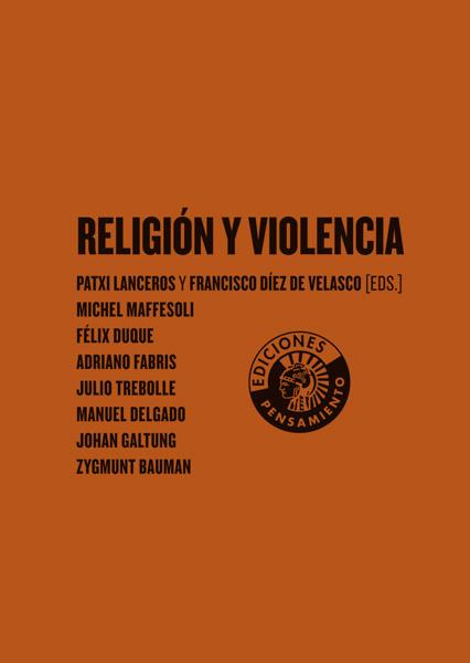RELIGIÓN Y VIOLENCIA   PATXI LANCEROS Y FRANCISCO DÍEZ DE VELASCO (EDS.)