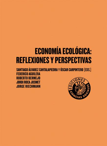 Economía Ecológica: reflexiones y perspectivas | Santiago Álvarez Cantalapiedra y Óscar Carpintero (eds.)