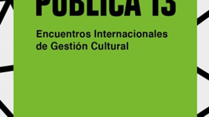 Pública 13 | Encuentros internacionales de gestión cultural
