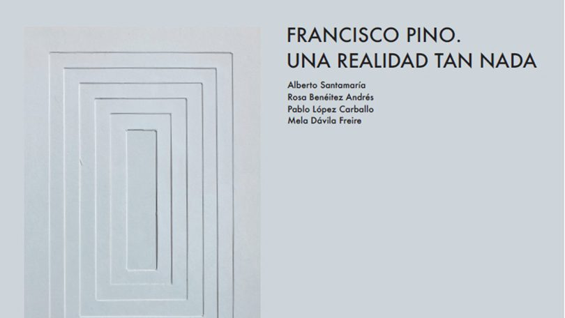 Presentación del libro: Francisco Pino. Una realidad tan nada