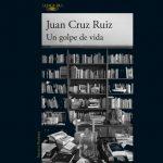 Presentación del libro de Juan Cruz: Un golpe de vida