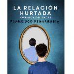 Presentación del libro de Francisco Peñarrubia: La relación hurtada. En busca del padre