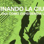 Presentación del libro: Caminando la ciudad. Barcelona como experiencia urbana