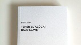 Presentación del libro de Eva Lootz: Tener el azúcar bajo llave