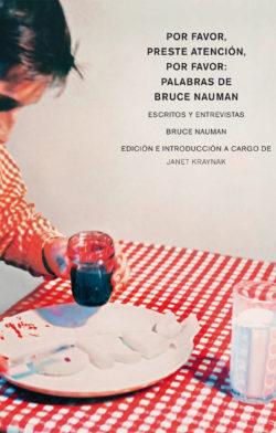 Por favor, preste atención, por favor: Palabras de Bruce Nauman. Escritos y entrevistas