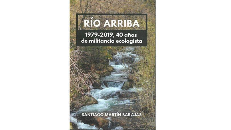 Presentación del libro de Santiago Martín Barajas: Río Arriba. 1979-2019, 40 años de militancia ecologista