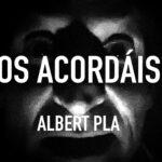 Albert Pla: ¿Os acordáis?