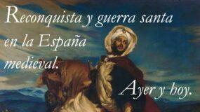 Reconquista y guerra santa en la España medieval. Ayer y hoy