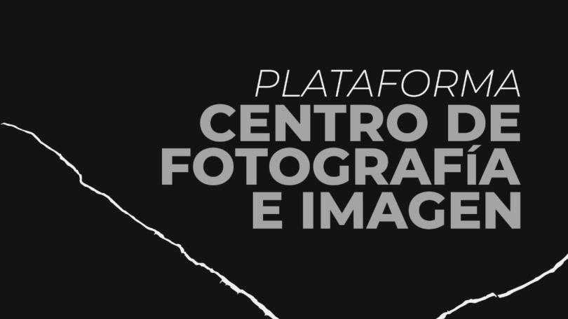 Presentación: Plataforma Centro de Fotografía e Imagen