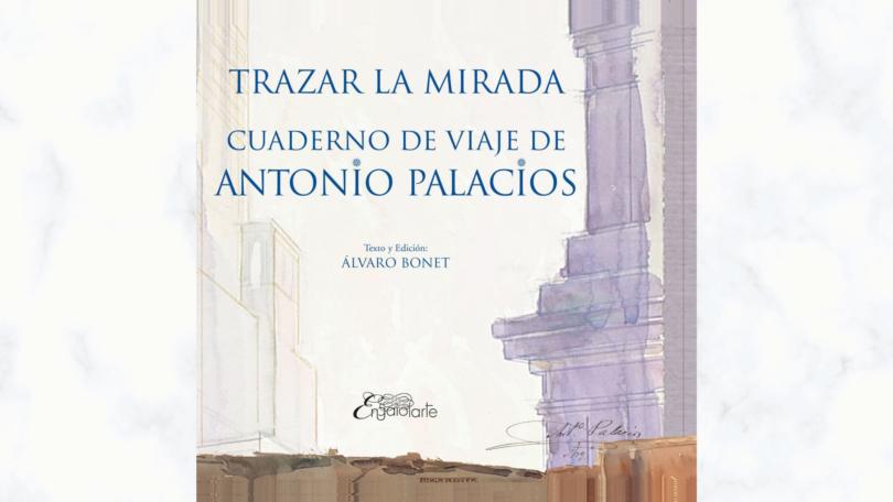 Presentación del libro: Trazar la mirada. Cuaderno de viaje de Antonio Palacios