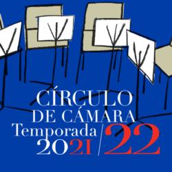 Círculo de Cámara. Temporada 2021 / 2022