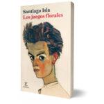 Presentación del libro: Los juegos florales, de Santiago Isla