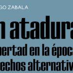 Presentación del libro: Sin ataduras. La libertad en la época de los hechos alternativos, de Santiago Zabala